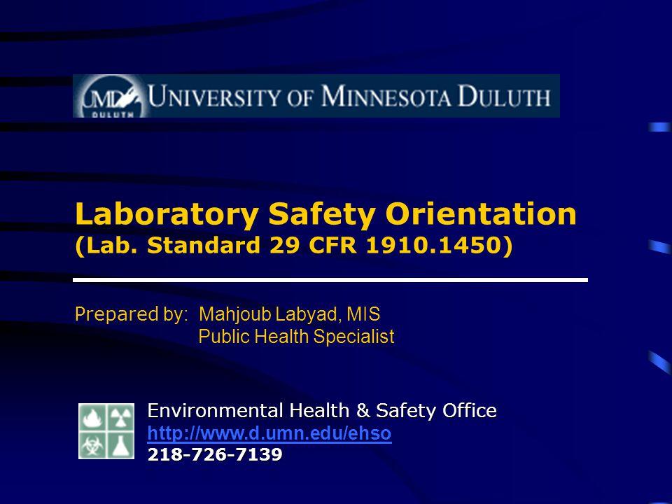 Laboratory Safety Orientation (Lab. Standard 29 CFR 1910.1450) Prepared by: Mahjoub Labyad, MIS Public Health Specialist Environmental Health & Safety