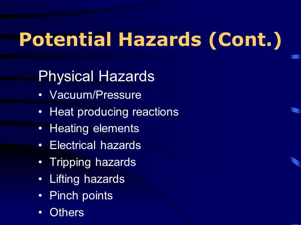 Potential Hazards (Cont.) Physical Hazards Vacuum/Pressure Heat producing reactions Heating elements Electrical hazards Tripping hazards Lifting hazar