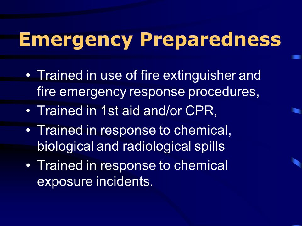 Emergency Preparedness Trained in use of fire extinguisher and fire emergency response procedures, Trained in 1st aid and/or CPR, Trained in response