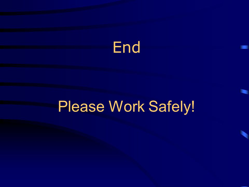 End Please Work Safely!