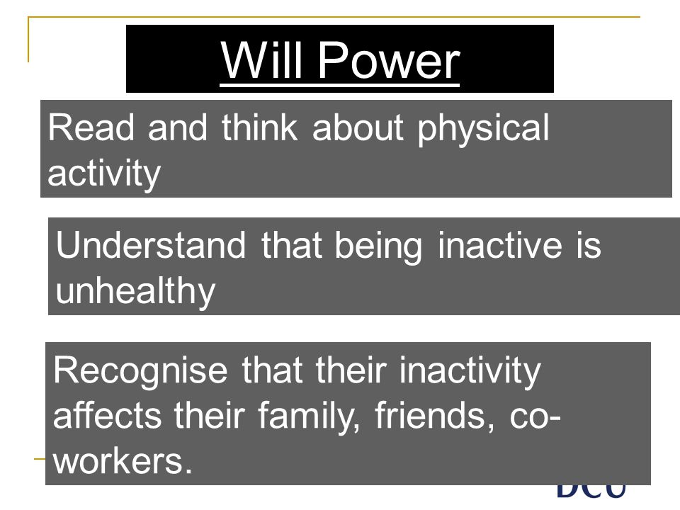 Read and think about physical activity Understand that being inactive is unhealthy Recognise that their inactivity affects their family, friends, co- workers.