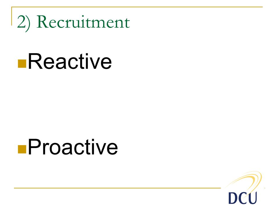 2) Recruitment Reactive Proactive