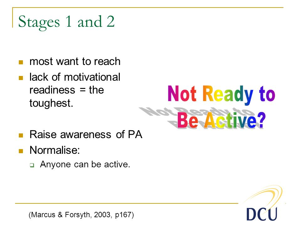 Stages 1 and 2 most want to reach lack of motivational readiness = the toughest.
