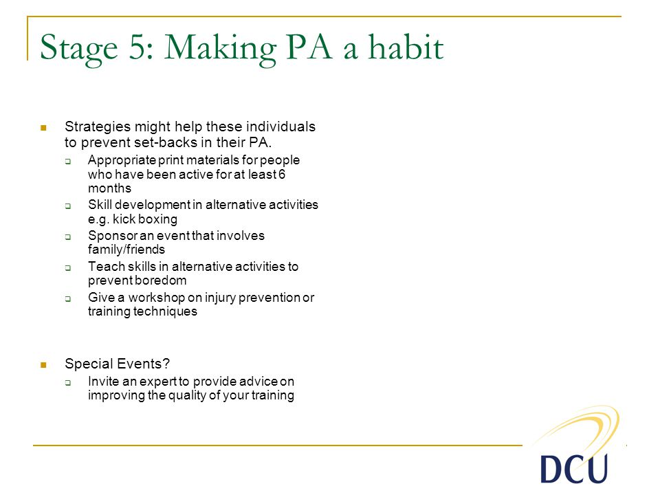 Stage 5: Making PA a habit Strategies might help these individuals to prevent set-backs in their PA.