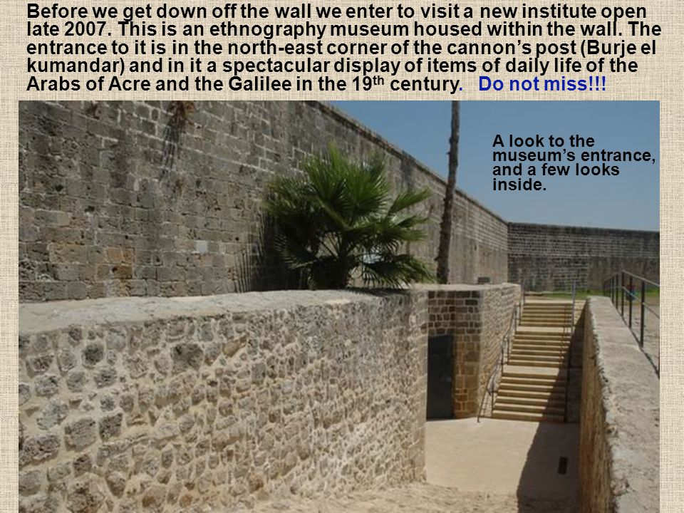 From here, the top, one can see the north-east corner of the wall, the remains of the crusaders mixed up with additions of the Ahmed el Jazzar area. P