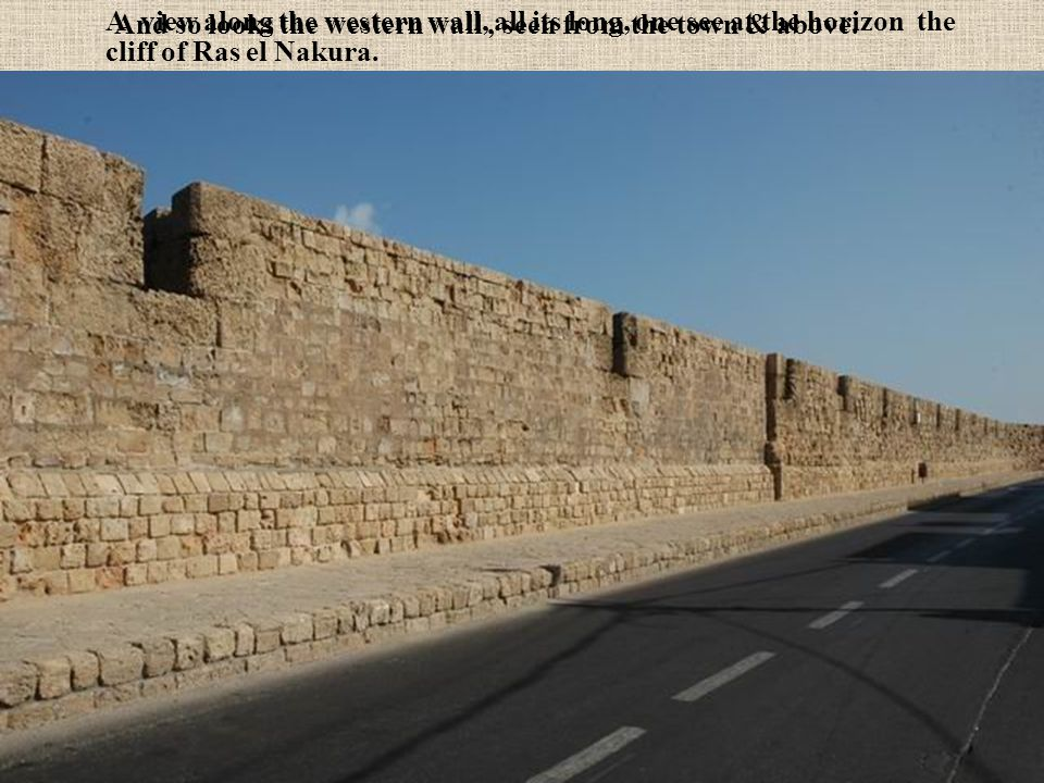 We start from the north-eastern corner of the walls. On this corner a huge tower (Burj el Kuraijim) with holes for the canons to meet the attackers fr