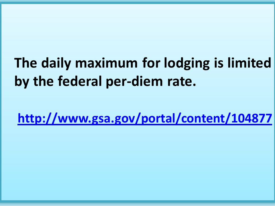 The daily maximum for lodging is limited by the federal per-diem rate. http://www.gsa.gov/portal/content/104877 The daily maximum for lodging is limit
