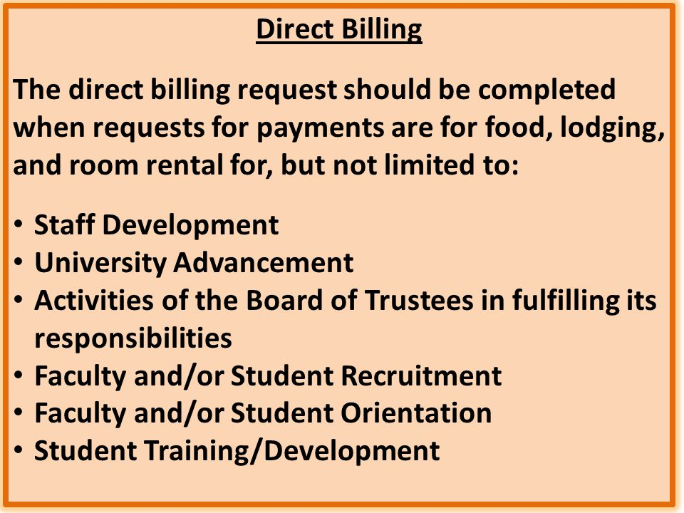 Direct Billing The direct billing request should be completed when requests for payments are for food, lodging, and room rental for, but not limited t