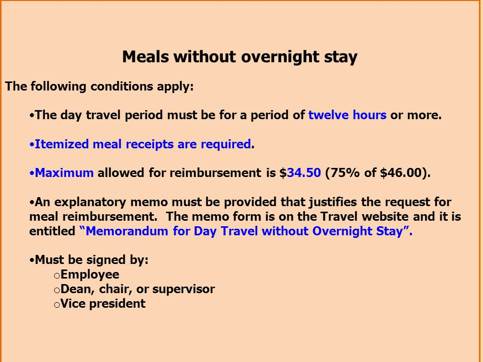 Meals without overnight stay The following conditions apply: The day travel period must be for a period of twelve hours or more. Itemized meal receipt