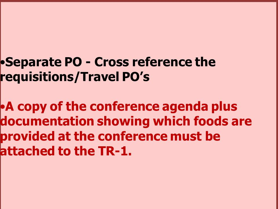 Separate PO - Cross reference the requisitions/Travel POs A copy of the conference agenda plus documentation showing which foods are provided at the c