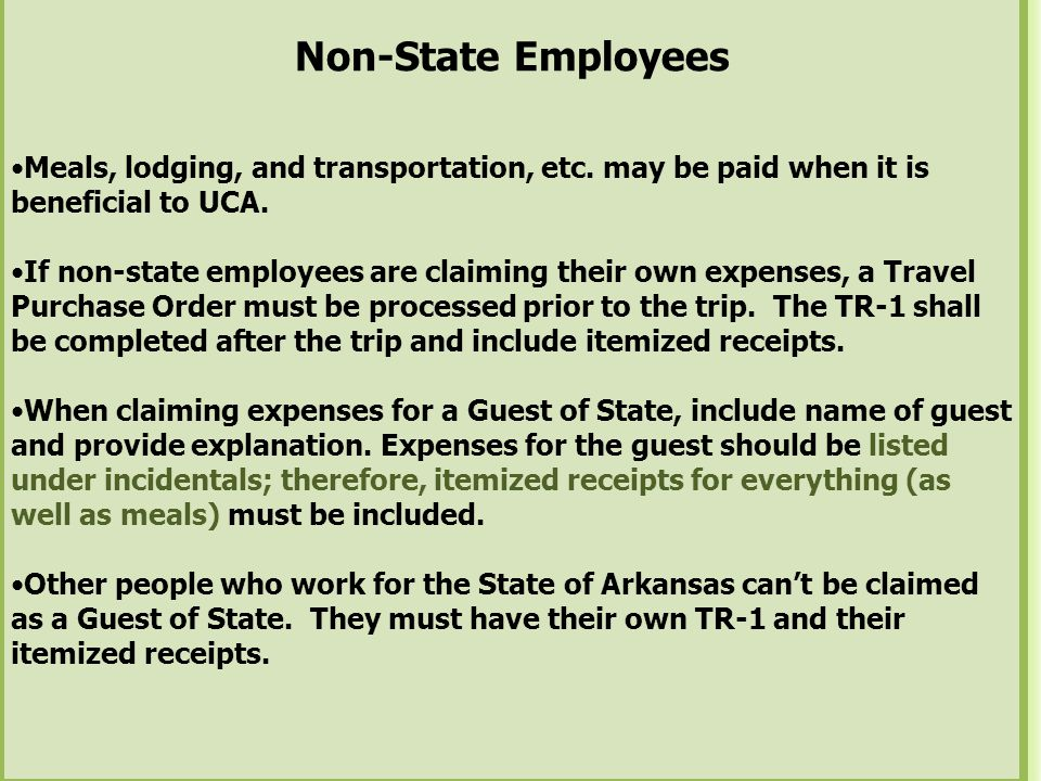 Non-State Employees Meals, lodging, and transportation, etc. may be paid when it is beneficial to UCA. If non-state employees are claiming their own e