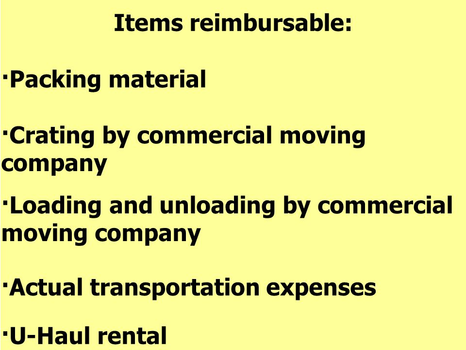 Items reimbursable: ·Packing material ·Crating by commercial moving company ·Loading and unloading by commercial moving company ·Actual transportation