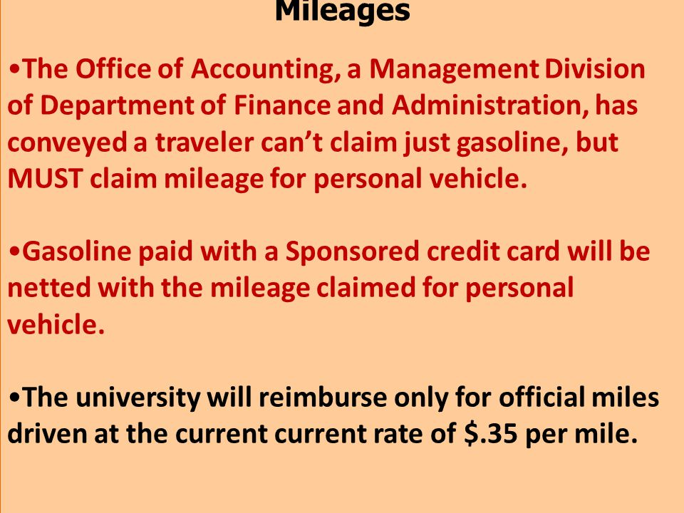 Mileages The Office of Accounting, a Management Division of Department of Finance and Administration, has conveyed a traveler cant claim just gasoline