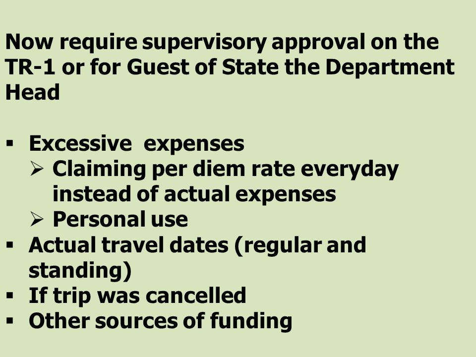 Now require supervisory approval on the TR-1 or for Guest of State the Department Head Excessive expenses Claiming per diem rate everyday instead of a