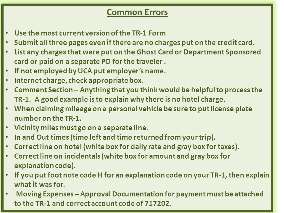 Common Errors Use the most current version of the TR-1 Form Submit all three pages even if there are no charges put on the credit card. List any charg