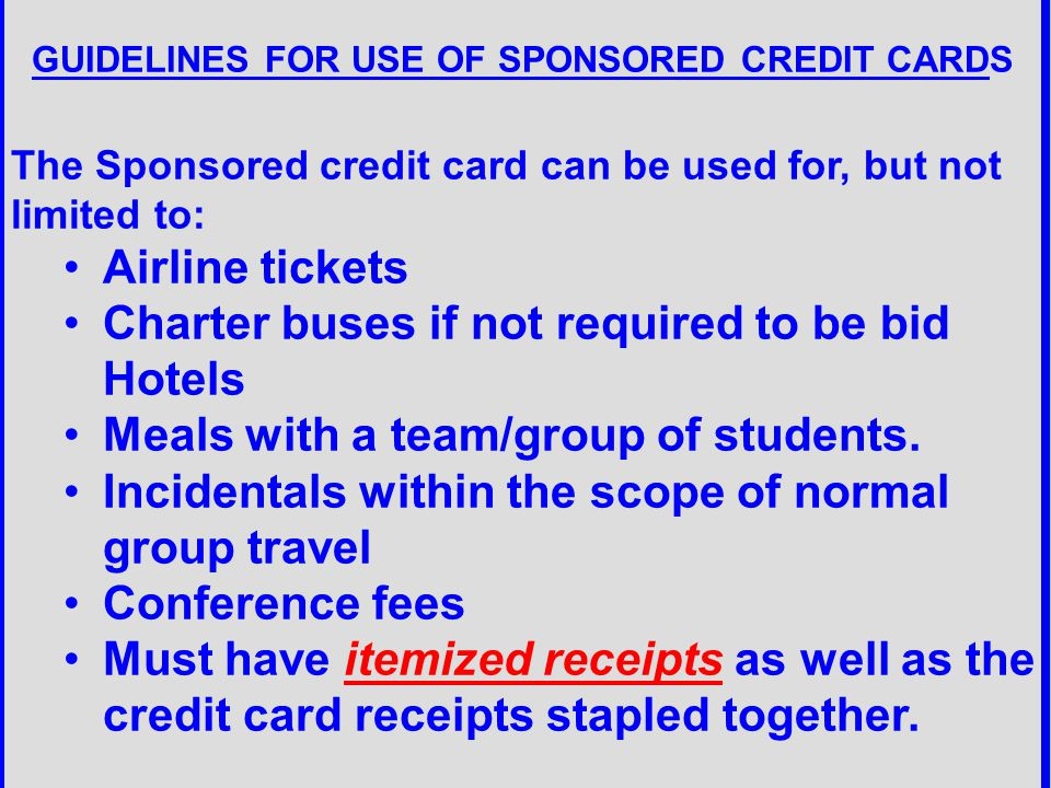 GUIDELINES FOR USE OF SPONSORED CREDIT CARDS The Sponsored credit card can be used for, but not limited to: Airline tickets Charter buses if not requi