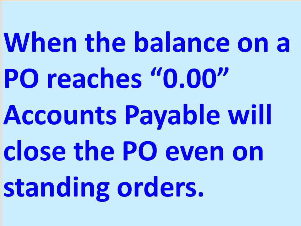 When the balance on a PO reaches 0.00 Accounts Payable will close the PO even on standing orders.