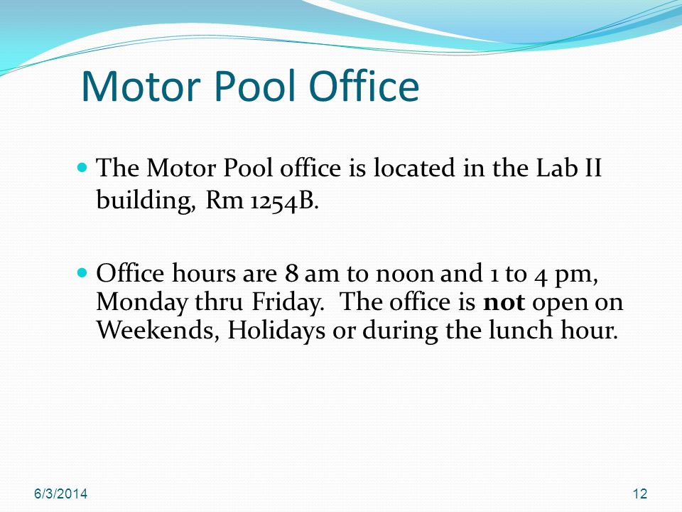 Motor Pool Office The Motor Pool office is located in the Lab II building, Rm 1254B.
