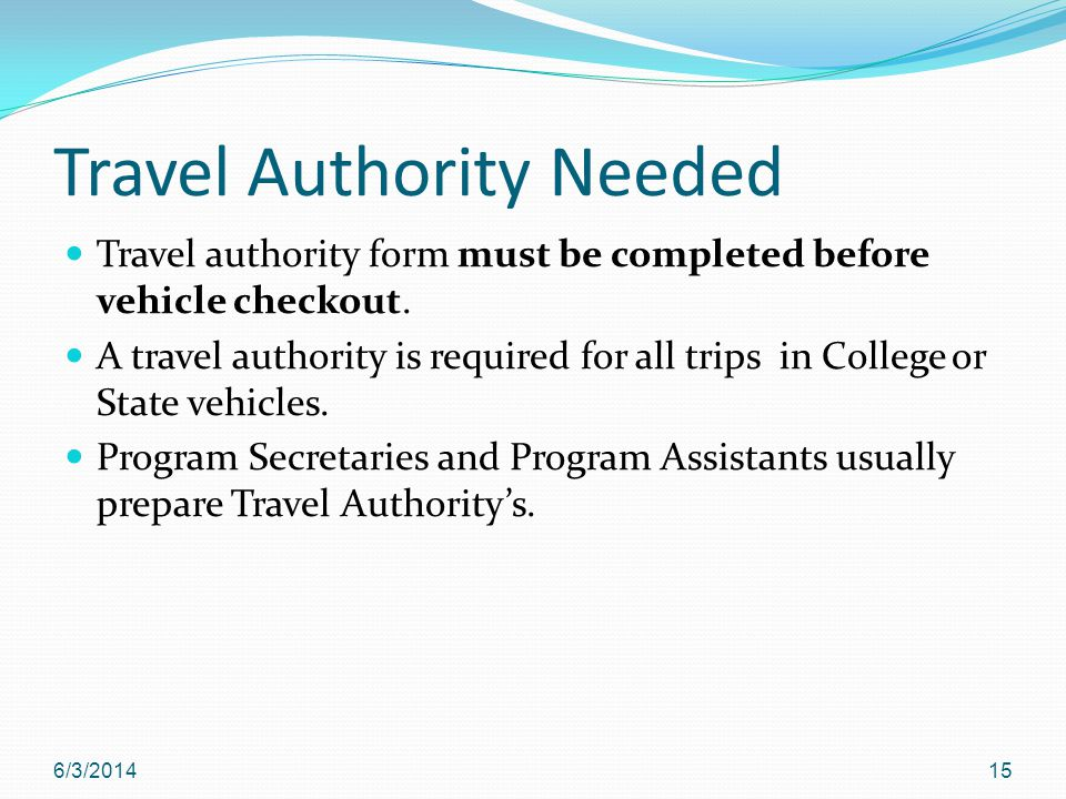 Travel Authority Needed Travel authority form must be completed before vehicle checkout.
