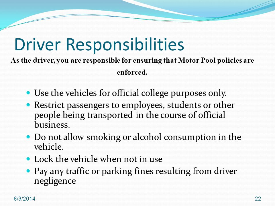 Driver Responsibilities Use the vehicles for official college purposes only.