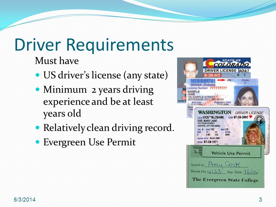 Driver Requirements Must have US drivers license (any state) Minimum 2 years driving experience and be at least 18 years old Relatively clean driving record.