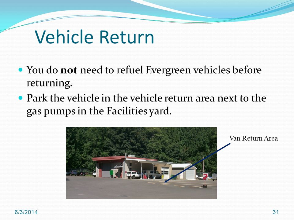 Vehicle Return You do not need to refuel Evergreen vehicles before returning.