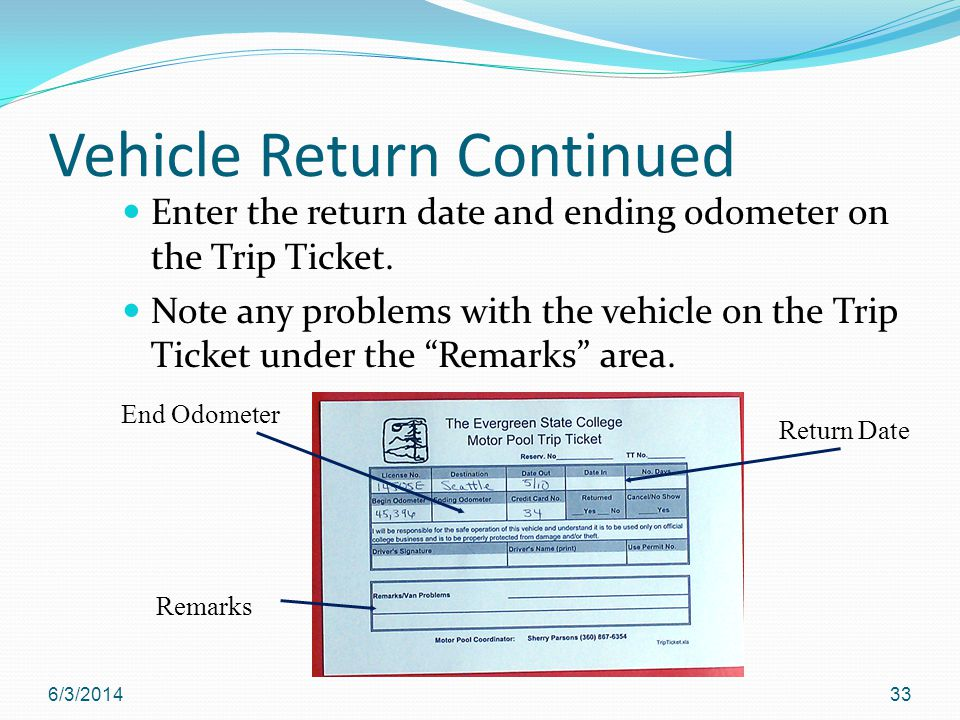 Vehicle Return Continued Enter the return date and ending odometer on the Trip Ticket.