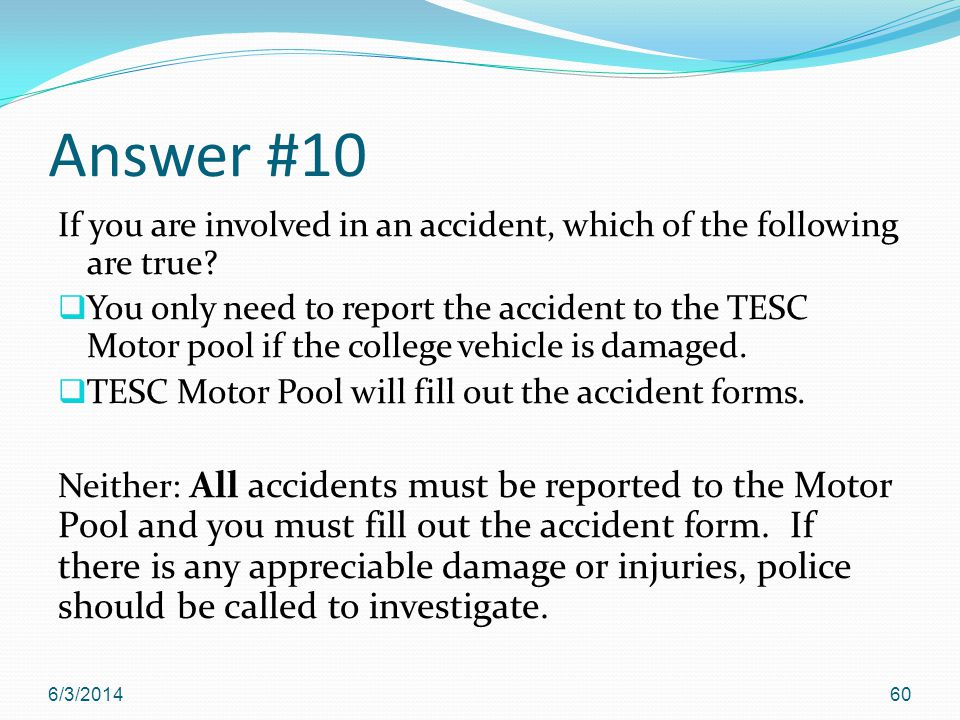 Answer #10 If you are involved in an accident, which of the following are true.