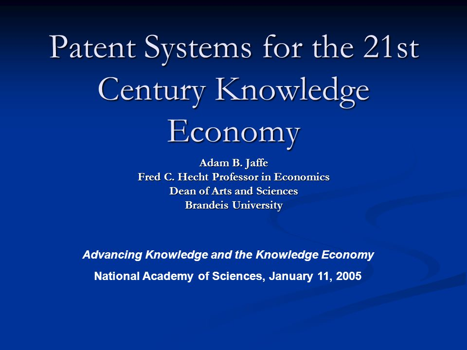 Patent Systems for the 21st Century Knowledge Economy Adam B.