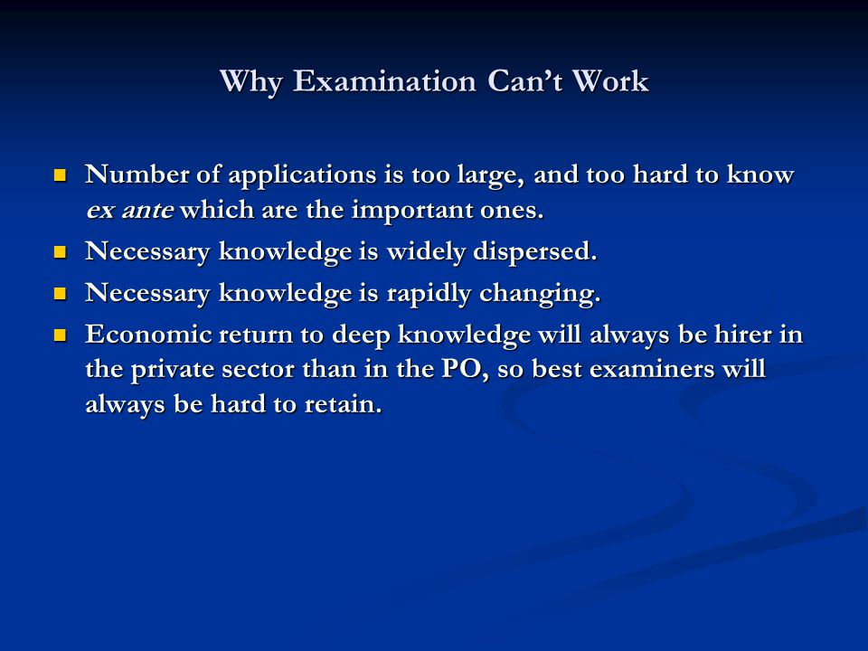 Why Examination Cant Work Number of applications is too large, and too hard to know ex ante which are the important ones.