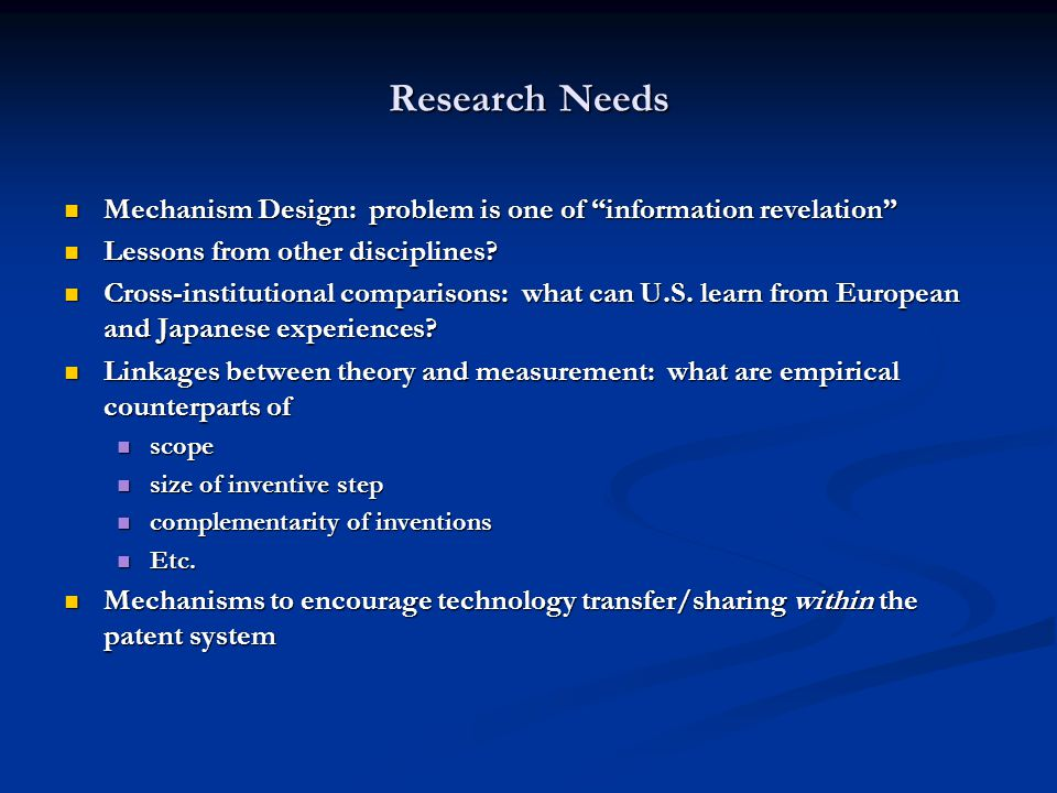 Research Needs Mechanism Design: problem is one of information revelation Mechanism Design: problem is one of information revelation Lessons from other disciplines.