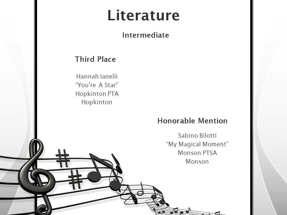 Literature Intermediate Third Place Hannah Ianelli Youre A Star Hopkinton PTA Hopkinton Honorable Mention Sabino Bilotti My Magical Moment Monson PTSA Monson