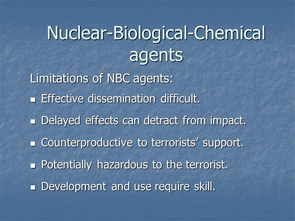 Nuclear-Biological-Chemical agents Limitations of NBC agents: Effective dissemination difficult.