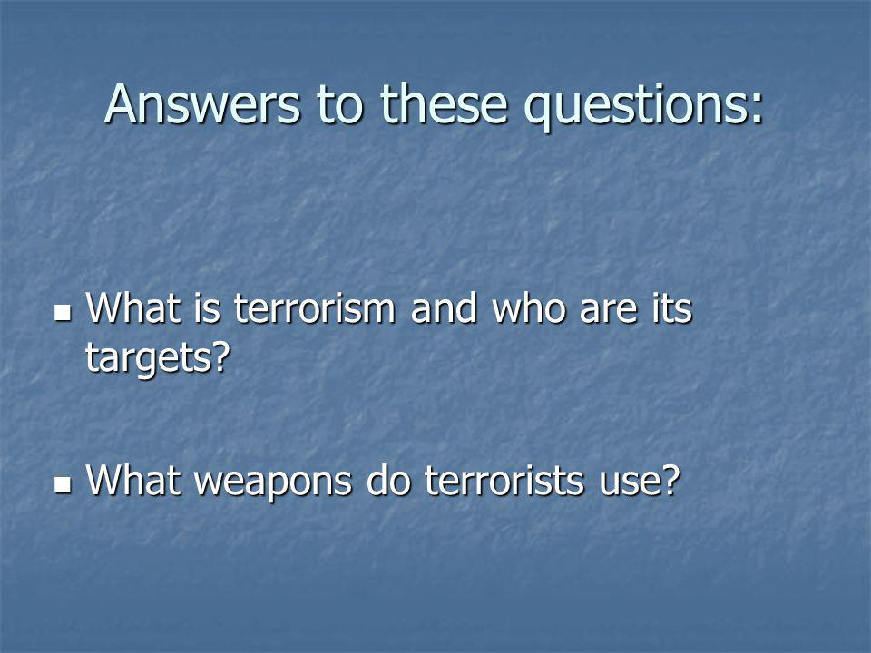 Answers to these questions: What is terrorism and who are its targets.