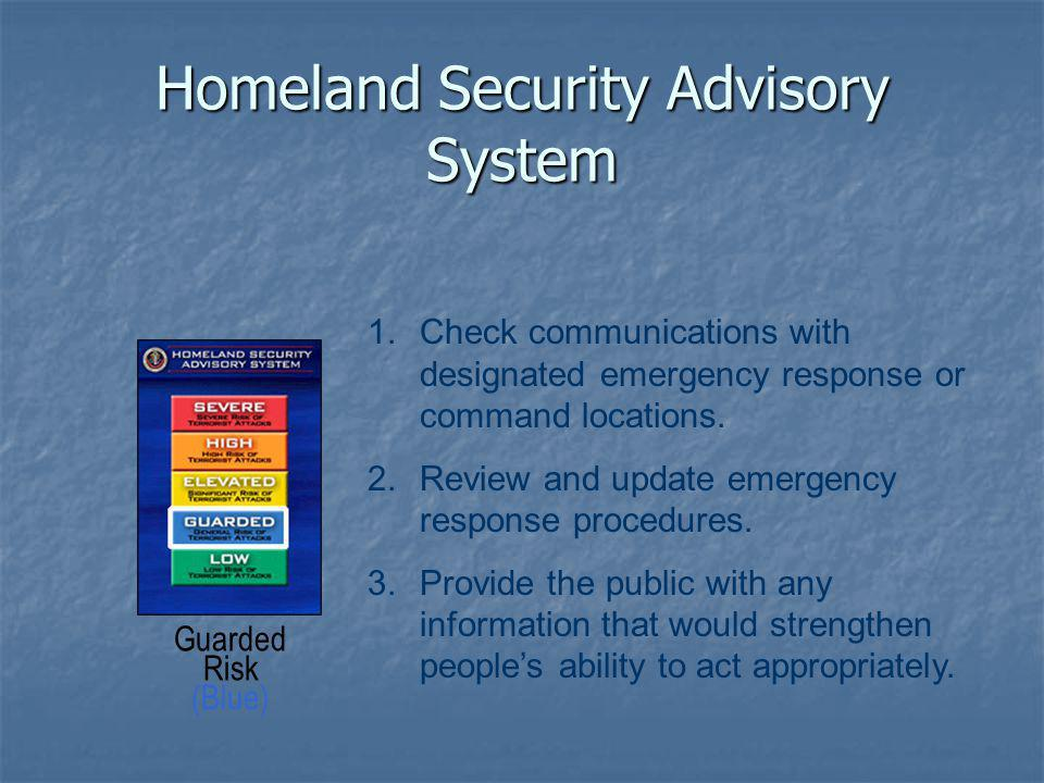 Homeland Security Advisory System 1.Check communications with designated emergency response or command locations.
