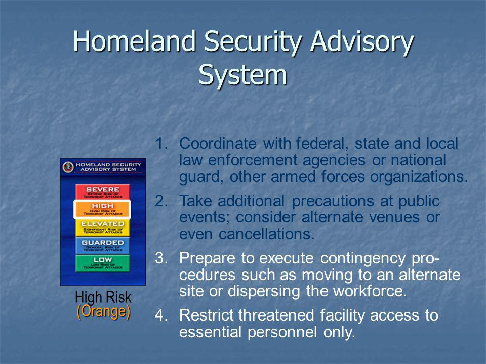 Homeland Security Advisory System 1.Coordinate with federal, state and local law enforcement agencies or national guard, other armed forces organizations.