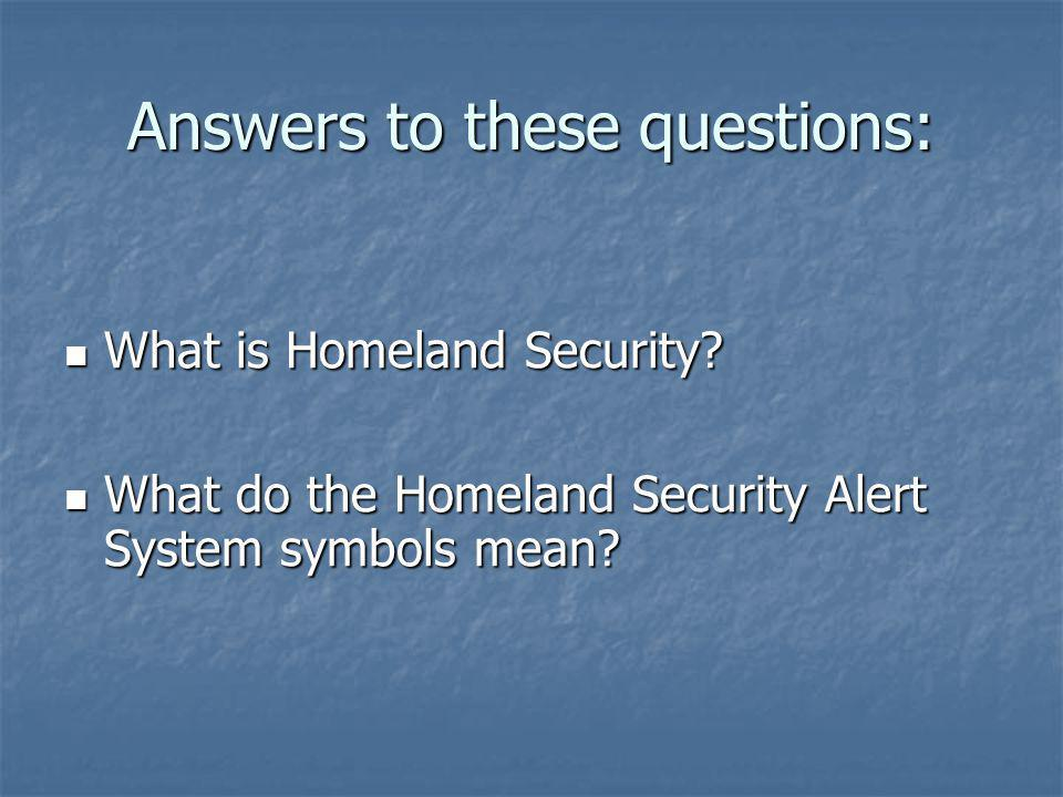 Answers to these questions: What is Homeland Security.