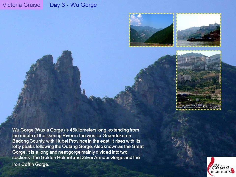 Wu Gorge (Wuxia Gorge) is 45kilometers long, extending from the mouth of the Daning River in the west to Guandukou in Badong County, with Hubei Province in the east.