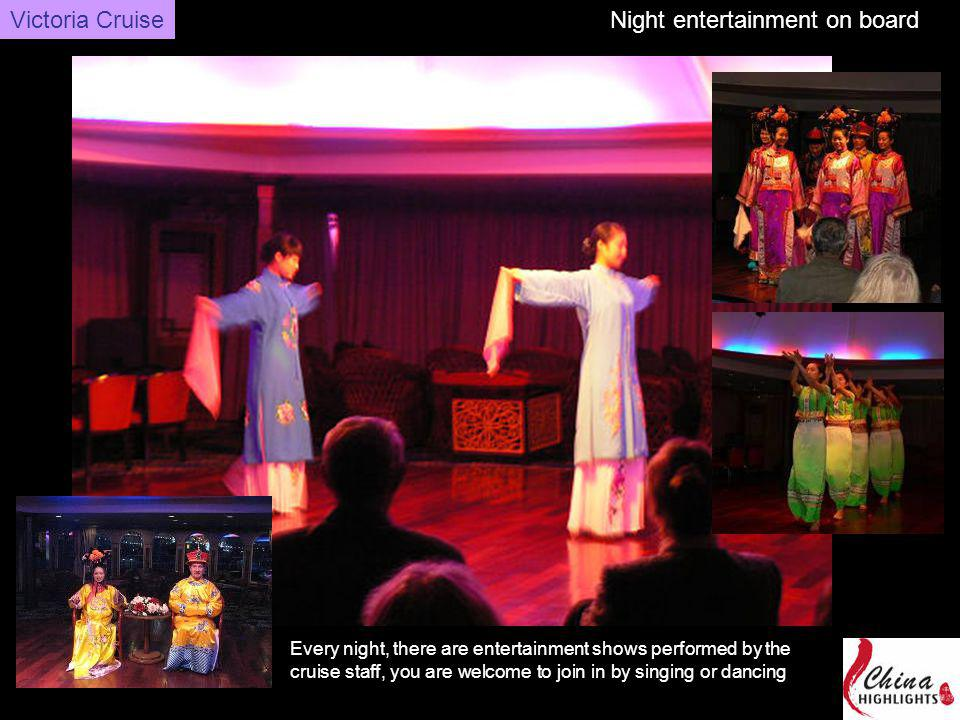 Night entertainment on boardVictoria Cruise Every night, there are entertainment shows performed by the cruise staff, you are welcome to join in by singing or dancing.