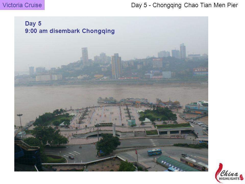 Day 5 - Chongqing Chao Tian Men Pier Day 5 9:00 am disembark Chongqing Victoria Cruise