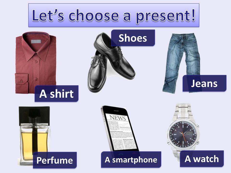 A shirt Shoes Jeans Perfume A watch A smartphone