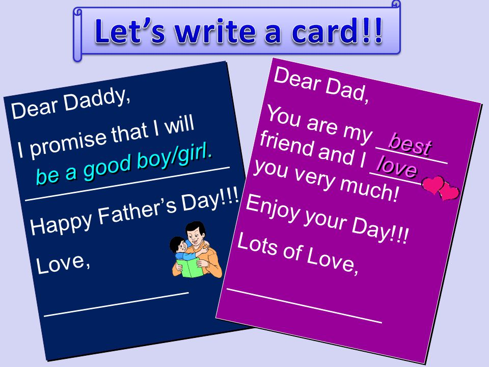 Dear Daddy, I promise that I will _________________ Happy Fathers Day!!! Love, ____________ Dear Daddy, I promise that I will _________________ Happy