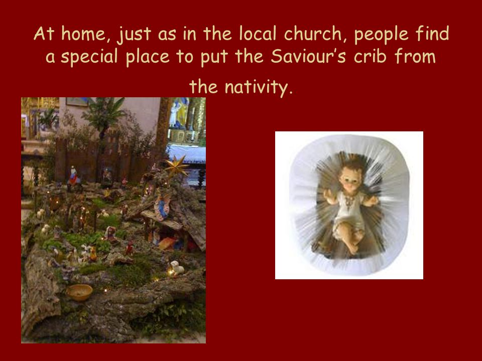 At home, just as in the local church, people find a special place to put the Saviours crib from the nativity.