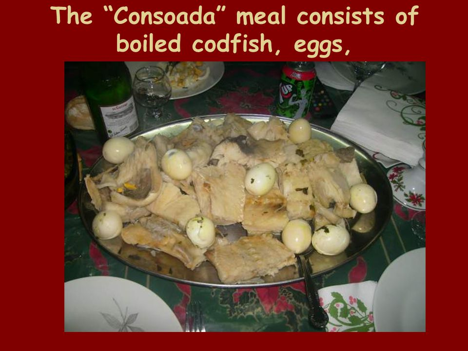 The Consoada meal consists of boiled codfish, eggs,