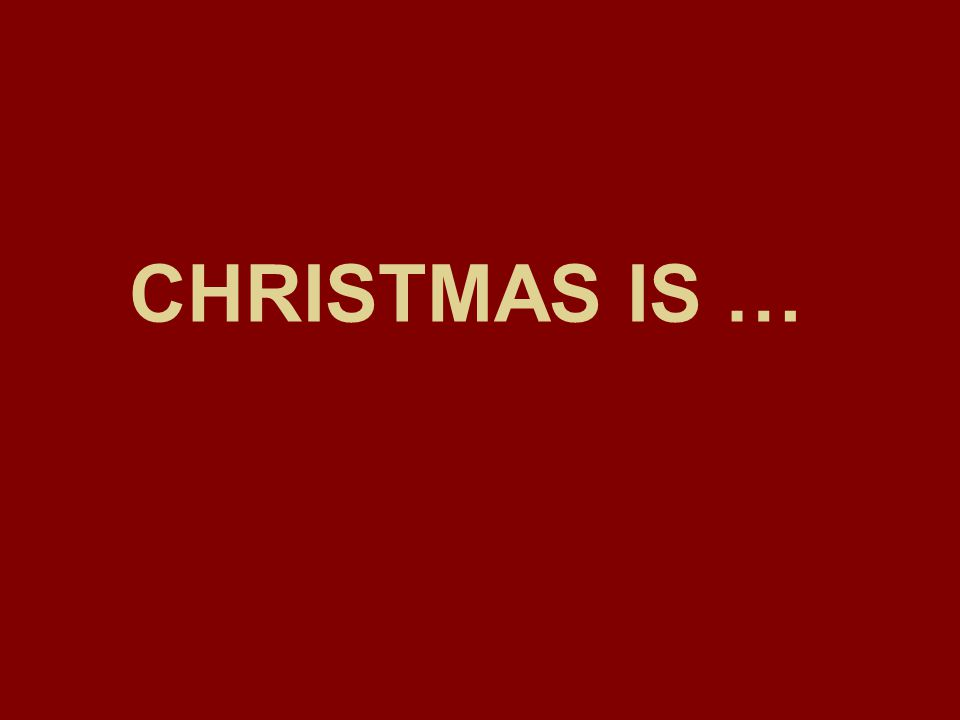 CHRISTMAS IS …