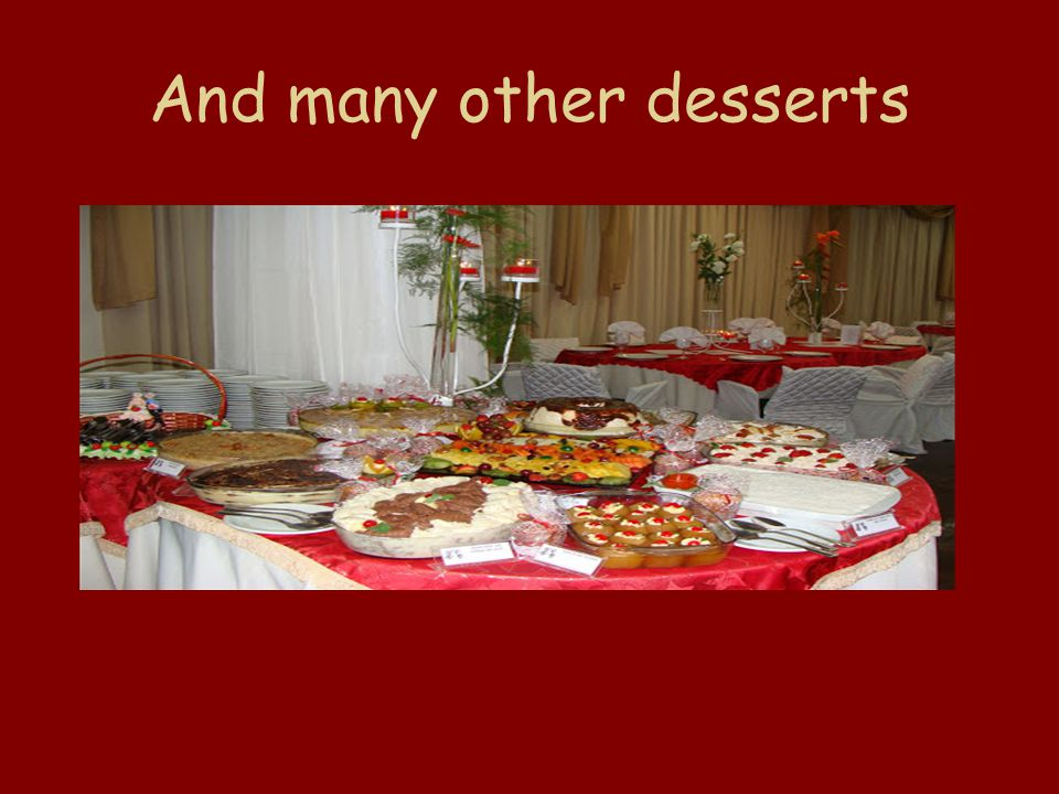 And many other desserts