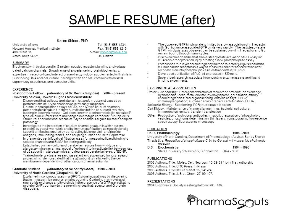 SAMPLE RESUME (after) Karen Shiner, PhD University of IowaTel: (515) 555-1234 Howard Hughes Medical InstituteFax: (515) 555-1213 400 Grain St.
