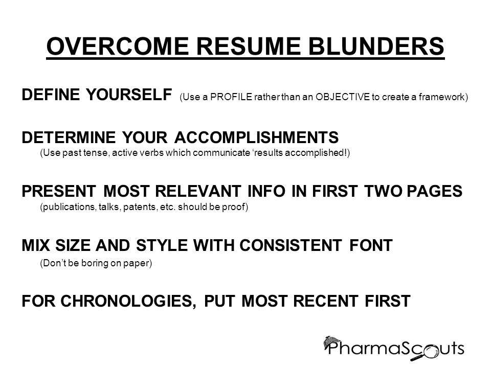 OVERCOME RESUME BLUNDERS DEFINE YOURSELF (Use a PROFILE rather than an OBJECTIVE to create a framework) DETERMINE YOUR ACCOMPLISHMENTS (Use past tense
