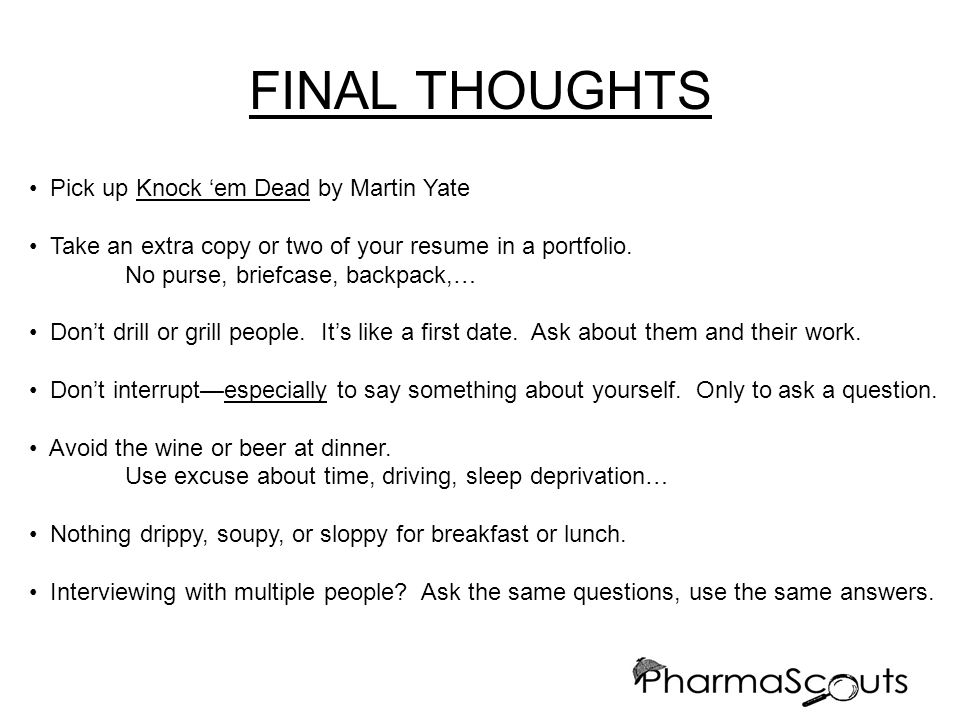 FINAL THOUGHTS Pick up Knock em Dead by Martin Yate Take an extra copy or two of your resume in a portfolio.