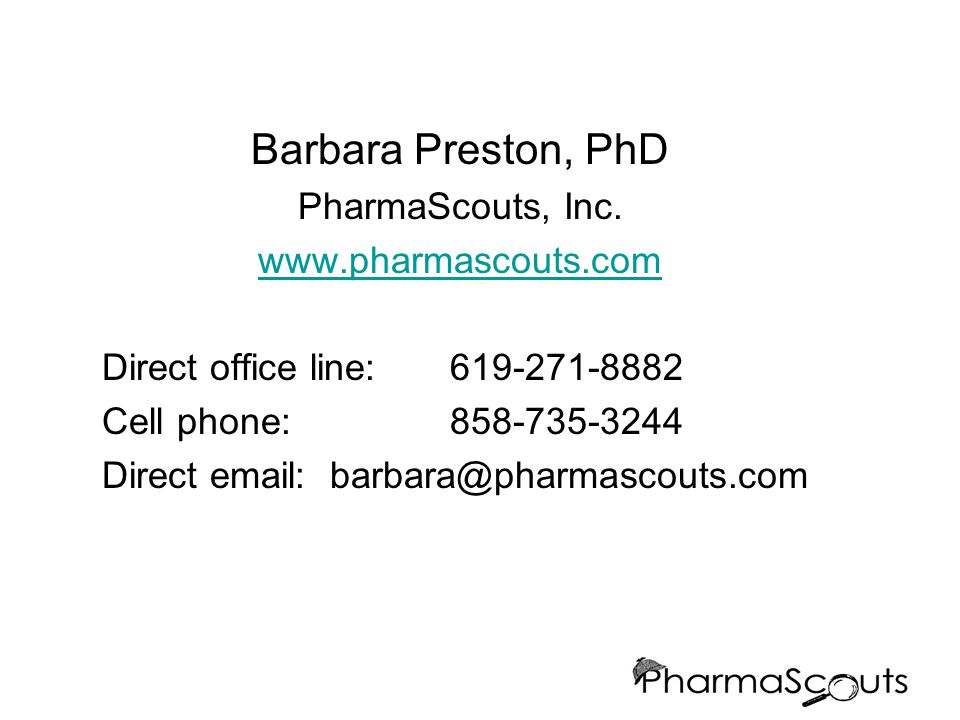 Barbara Preston, PhD PharmaScouts, Inc. www.pharmascouts.com Direct office line: 619-271-8882 Cell phone: 858-735-3244 Direct email: barbara@pharmasco